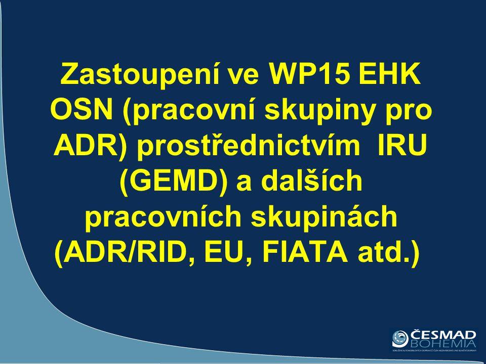Zastoupení ve WP15 EHK OSN (pracovní skupiny pro ADR) prostřednictvím IRU (GEMD) a dalších pracovních skupinách (ADR/RID, EU, FIATA atd.)