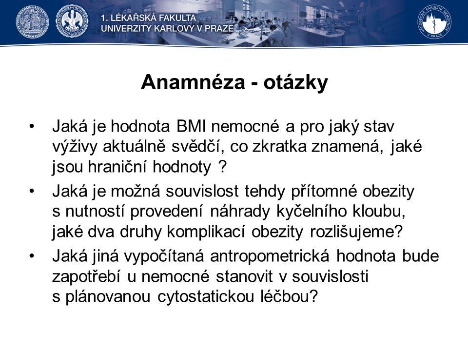Anamnéza - otázky Jaká je hodnota BMI nemocné a pro jaký stav výživy aktuálně svědčí, co zkratka znamená, jaké jsou hraniční hodnoty