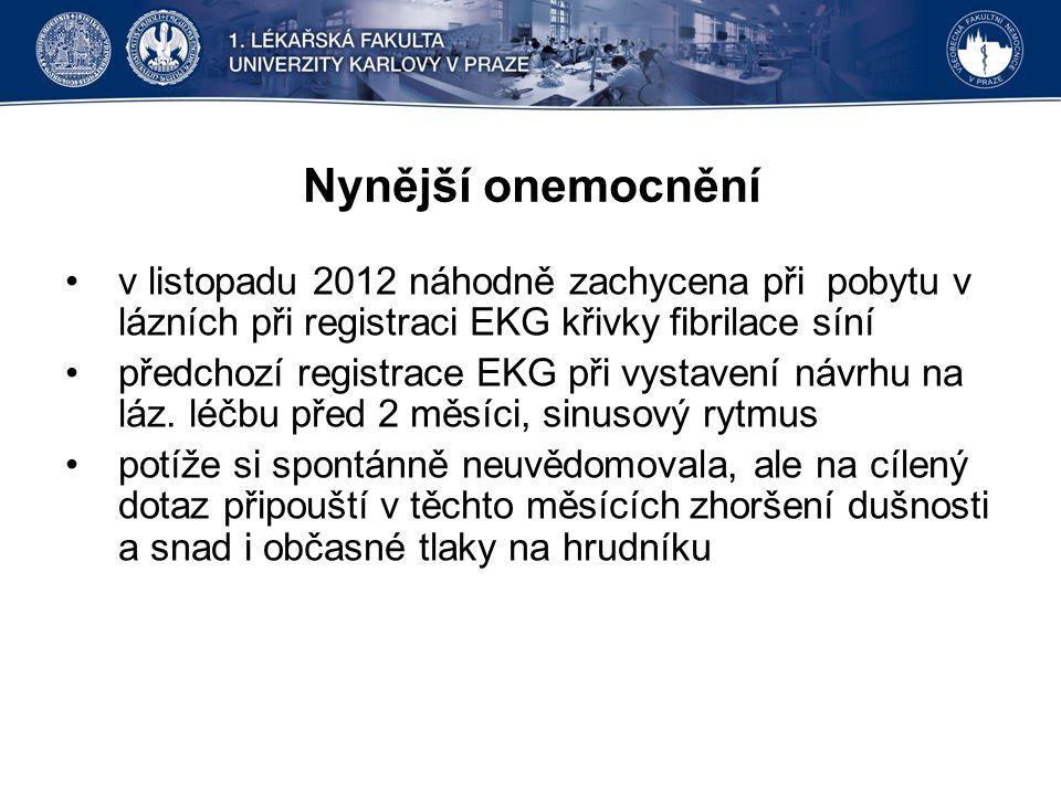 Nynější onemocnění v listopadu 2012 náhodně zachycena při pobytu v lázních při registraci EKG křivky fibrilace síní.