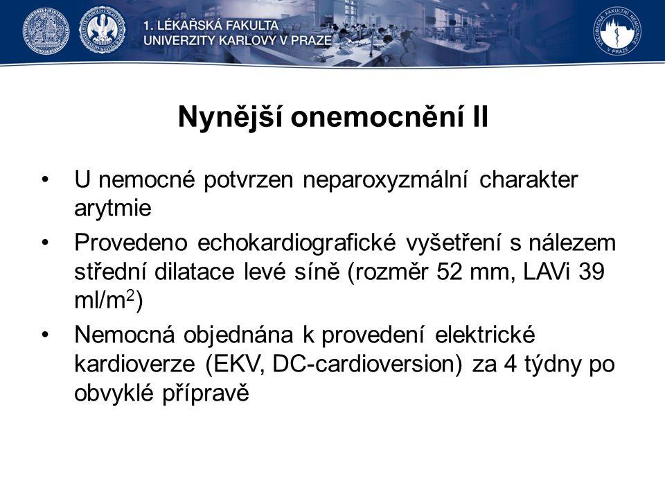 Nynější onemocnění II U nemocné potvrzen neparoxyzmální charakter arytmie.