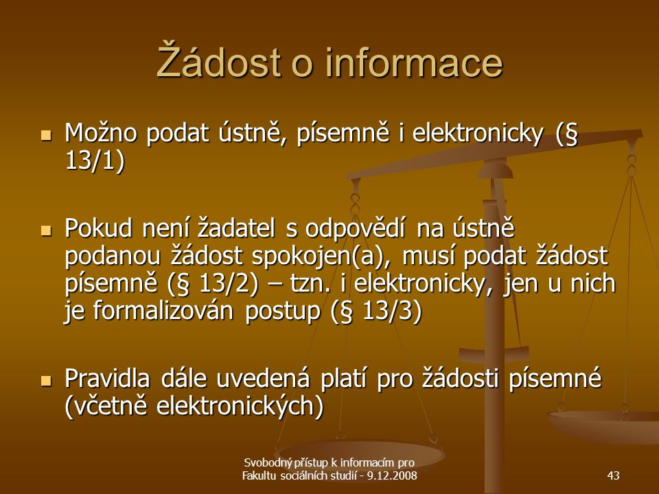 Žádost o informace Možno podat ústně, písemně i elektronicky (§ 13/1)