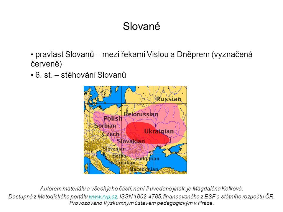 Slované pravlast Slovanů – mezi řekami Vislou a Dněprem (vyznačená červeně) 6. st. – stěhování Slovanů.