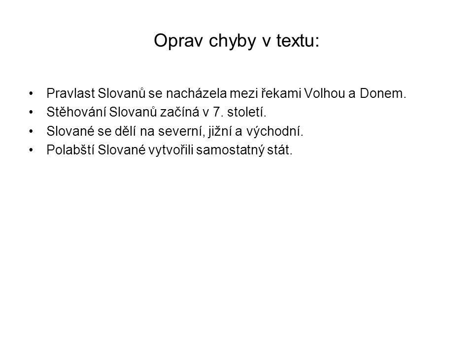 Oprav chyby v textu: Pravlast Slovanů se nacházela mezi řekami Volhou a Donem. Stěhování Slovanů začíná v 7. století.