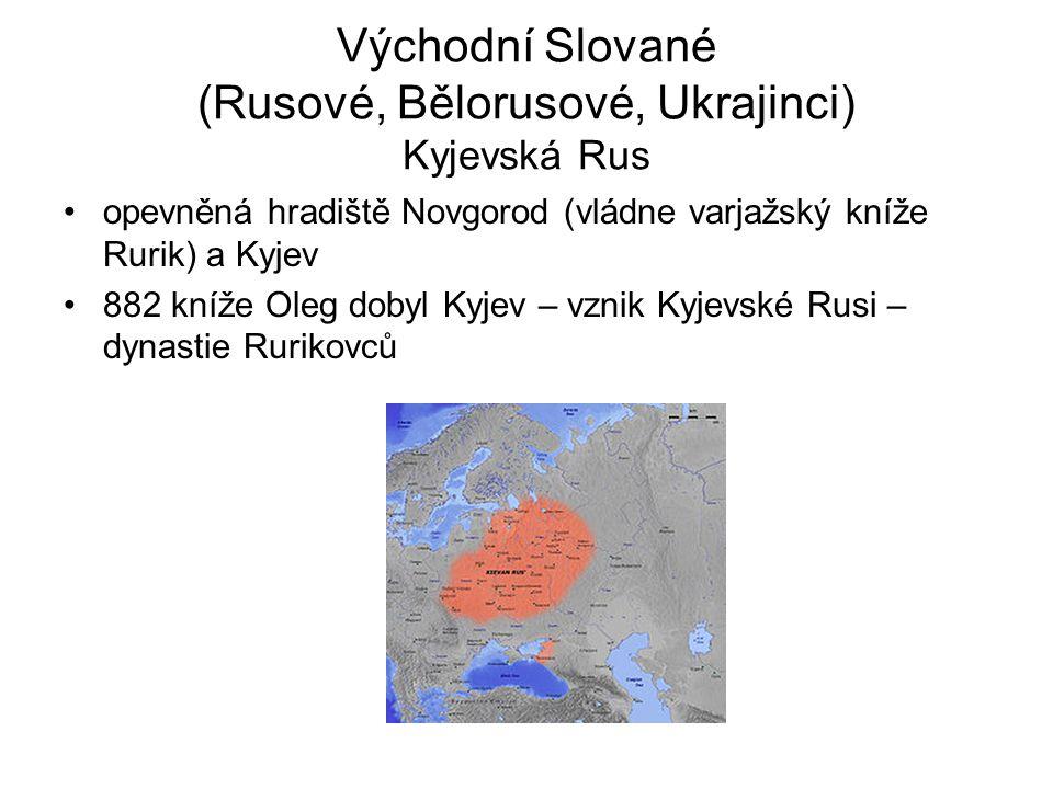 Východní Slované (Rusové, Bělorusové, Ukrajinci) Kyjevská Rus