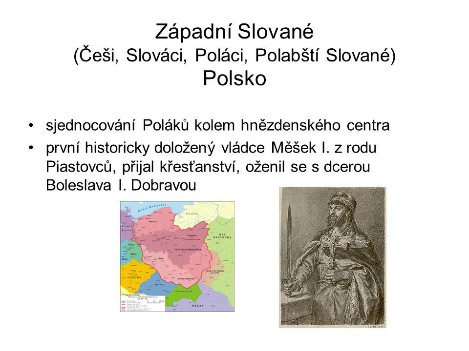 Západní Slované (Češi, Slováci, Poláci, Polabští Slované) Polsko
