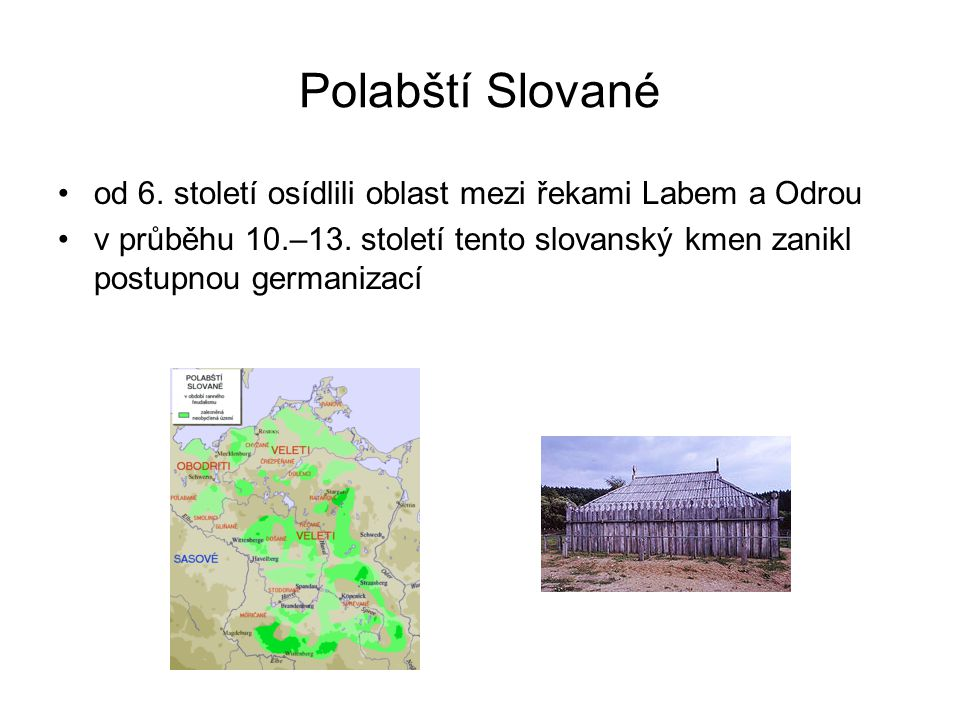 Polabští Slované od 6. století osídlili oblast mezi řekami Labem a Odrou.