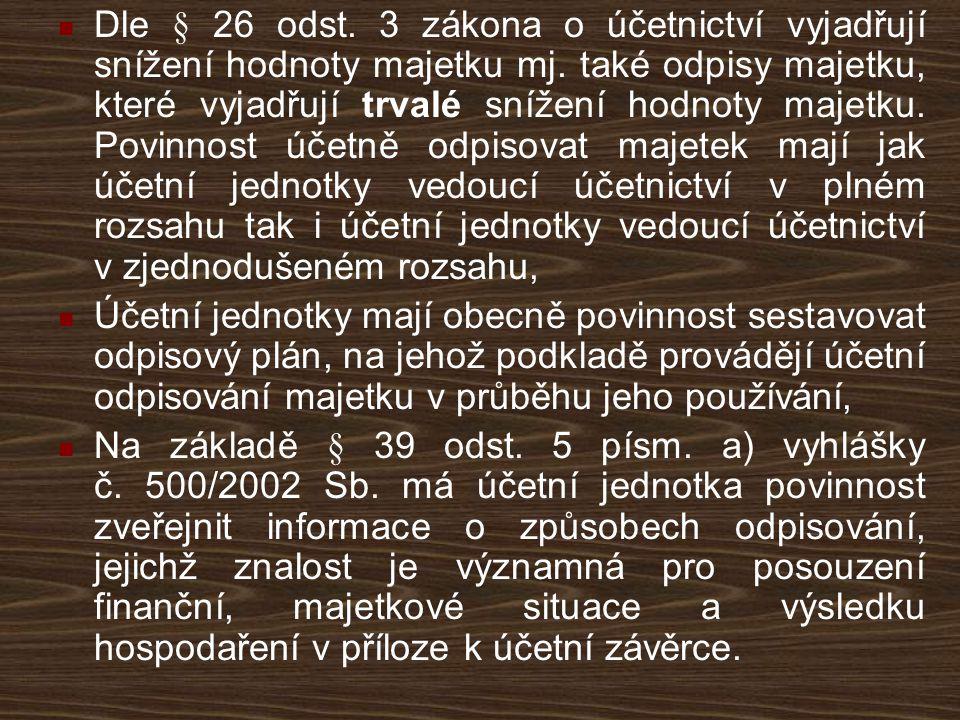 Dle § 26 odst. 3 zákona o účetnictví vyjadřují snížení hodnoty majetku mj. také odpisy majetku, které vyjadřují trvalé snížení hodnoty majetku. Povinnost účetně odpisovat majetek mají jak účetní jednotky vedoucí účetnictví v plném rozsahu tak i účetní jednotky vedoucí účetnictví v zjednodušeném rozsahu,