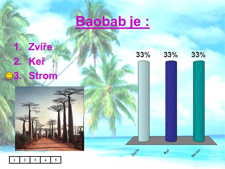 Baobab je : Zvíře Keř Strom 1 2 3 4 5