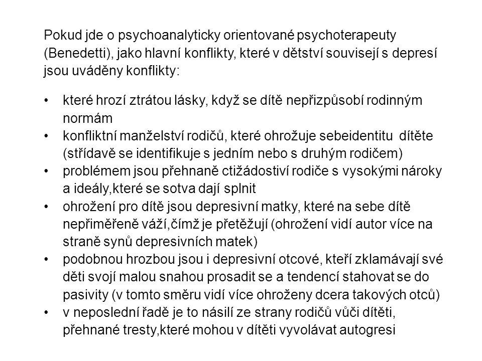 Pokud jde o psychoanalyticky orientované psychoterapeuty (Benedetti), jako hlavní konflikty, které v dětství souvisejí s depresí jsou uváděny konflikty: