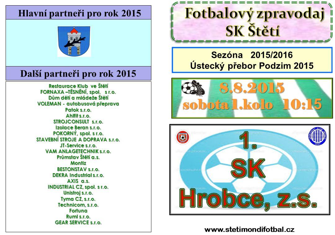 SK Hrobce, z.s. 1. SK Štětí 8.8.2015 sobota 1.kolo 10:15