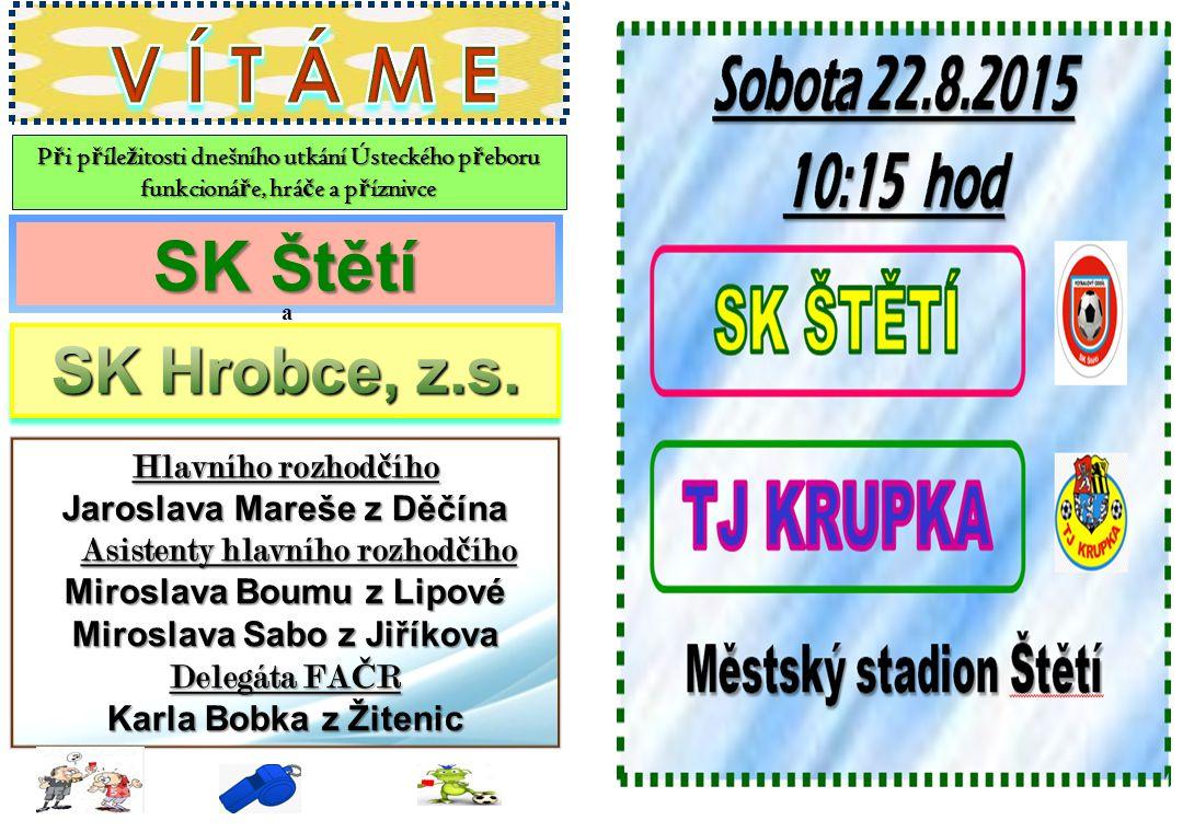 V Í T Á M E SK Štětí SK Hrobce, z.s. Hlavního rozhodčího