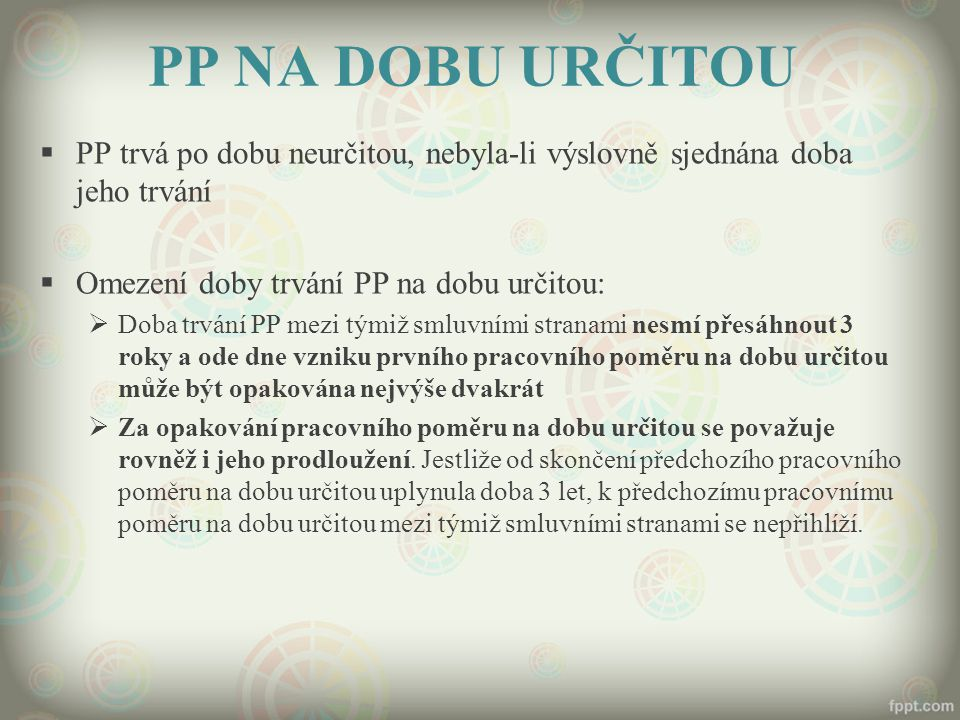 PP NA DOBU URČITOU PP trvá po dobu neurčitou, nebyla-li výslovně sjednána doba jeho trvání. Omezení doby trvání PP na dobu určitou: