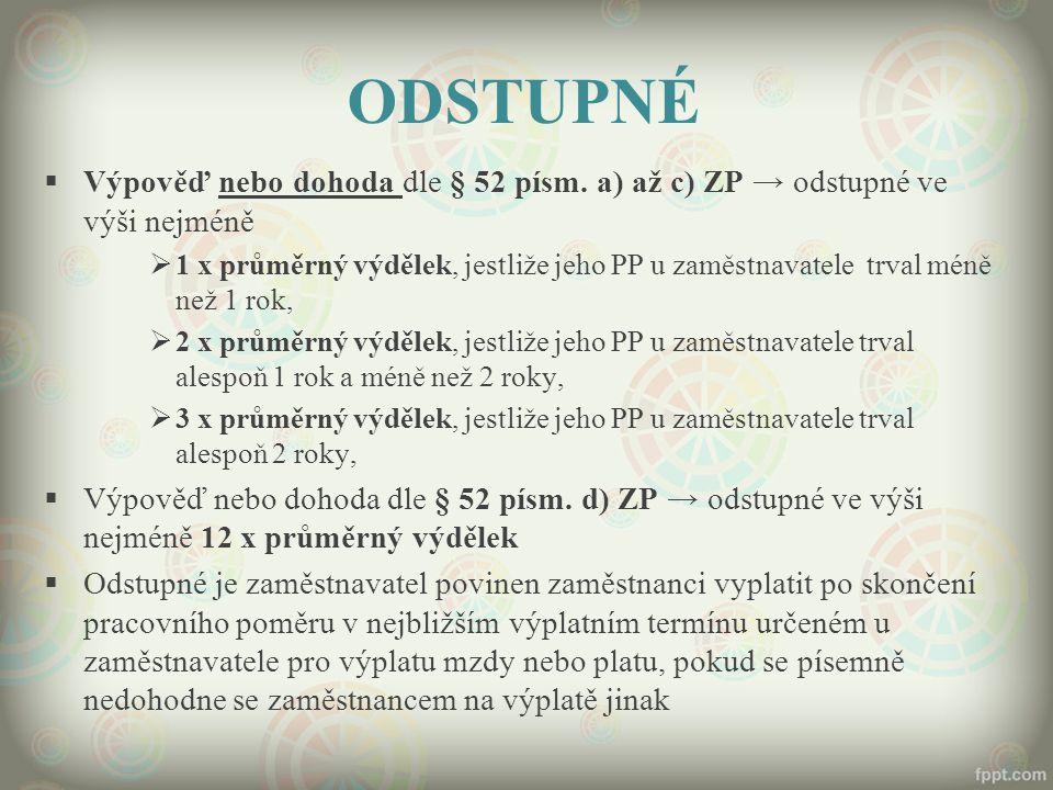 ODSTUPNÉ Výpověď nebo dohoda dle § 52 písm. a) až c) ZP → odstupné ve výši nejméně.