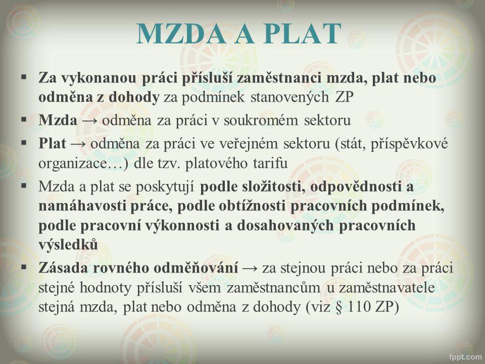 MZDA A PLAT Za vykonanou práci přísluší zaměstnanci mzda, plat nebo odměna z dohody za podmínek stanovených ZP.