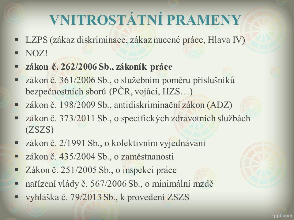 VNITROSTÁTNÍ PRAMENY LZPS (zákaz diskriminace, zákaz nucené práce, Hlava IV) NOZ! zákon č. 262/2006 Sb., zákoník práce.