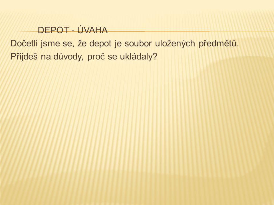 DEPOT - ÚVAHA Dočetli jsme se, že depot je soubor uložených předmětů.