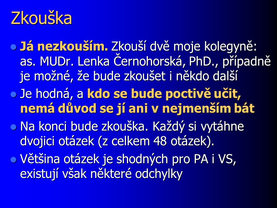 Zkouška Já nezkouším. Zkouší dvě moje kolegyně: as. MUDr. Lenka Černohorská, PhD., případně je možné, že bude zkoušet i někdo další.