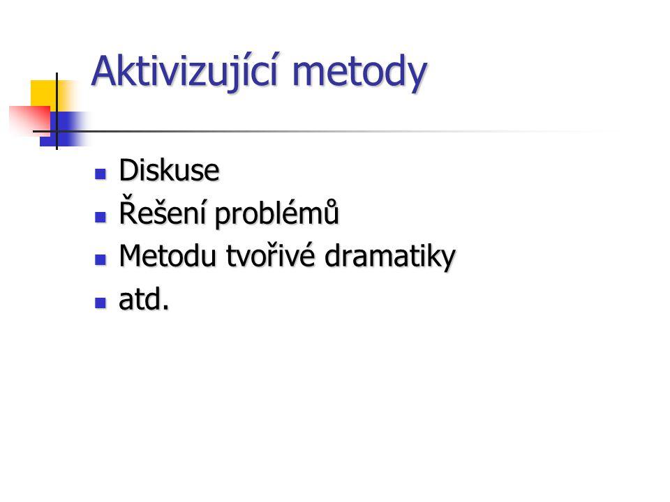 Aktivizující metody Diskuse Řešení problémů Metodu tvořivé dramatiky