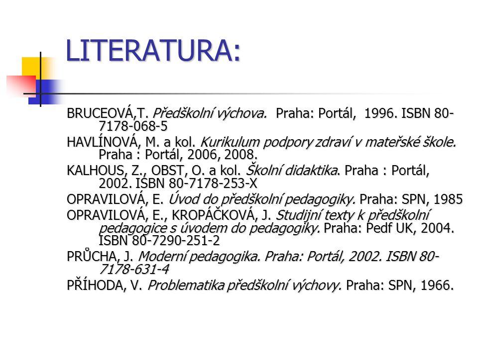 LITERATURA: BRUCEOVÁ,T. Předškolní výchova. Praha: Portál, 1996. ISBN 80-7178-068-5.