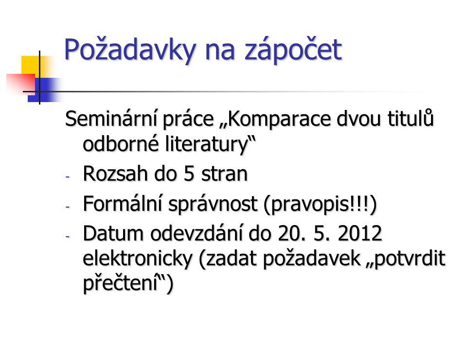 """Požadavky na zápočet Seminární práce """"Komparace dvou titulů odborné literatury Rozsah do 5 stran."""
