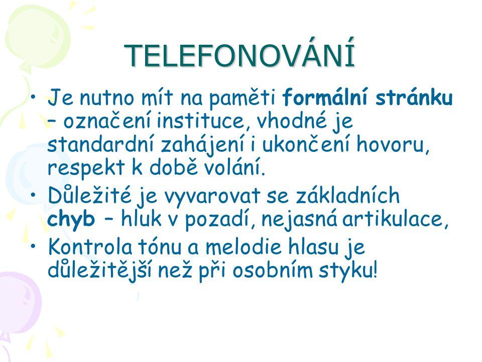 TELEFONOVÁNÍ Je nutno mít na paměti formální stránku – označení instituce, vhodné je standardní zahájení i ukončení hovoru, respekt k době volání.