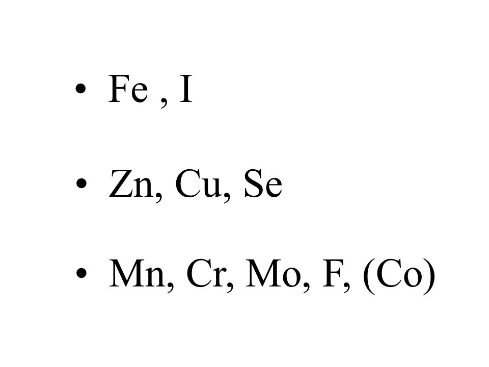 Fe , I Zn, Cu, Se Mn, Cr, Mo, F, (Co)