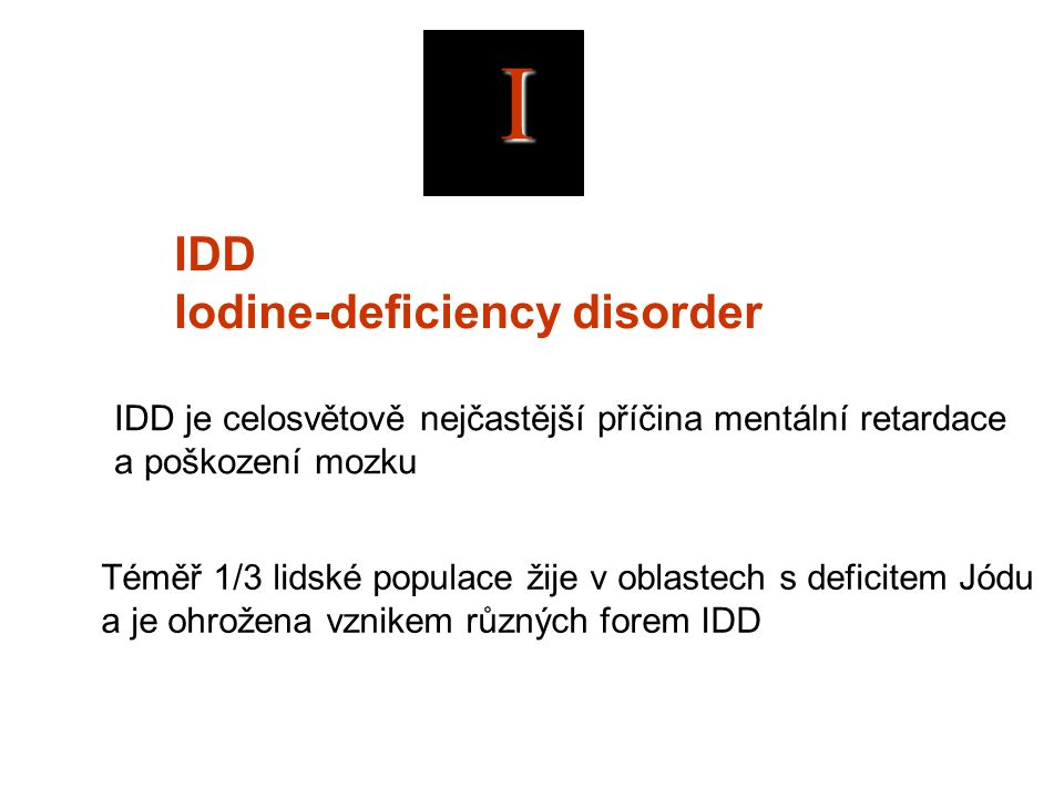 I IDD Iodine-deficiency disorder