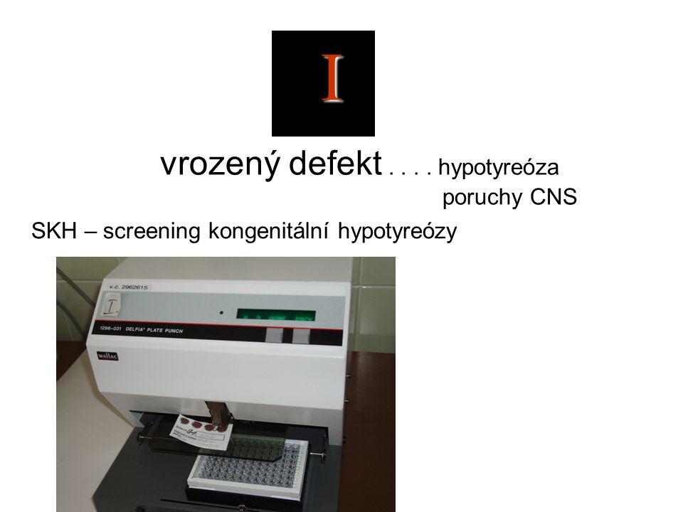 I vrozený defekt . . . . hypotyreóza poruchy CNS