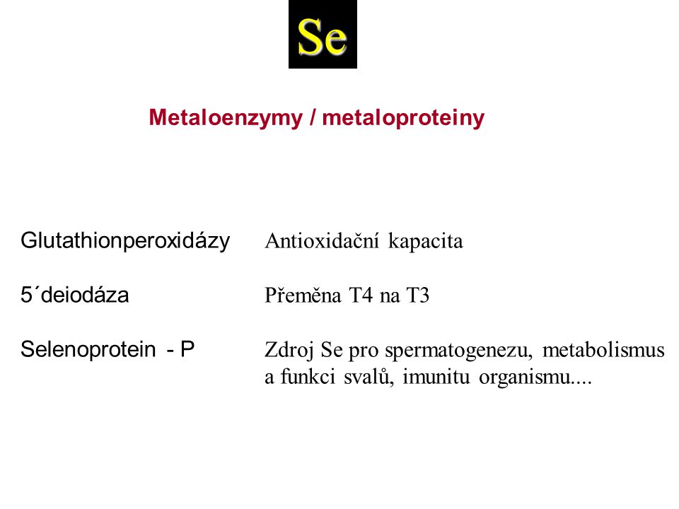 Se Metaloenzymy / metaloproteiny Glutathionperoxidázy 5´deiodáza