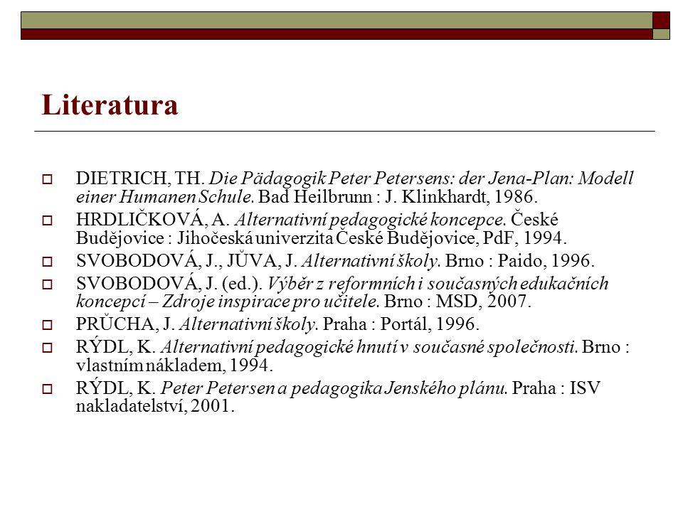 Literatura DIETRICH, TH. Die Pädagogik Peter Petersens: der Jena-Plan: Modell einer Humanen Schule. Bad Heilbrunn : J. Klinkhardt, 1986.