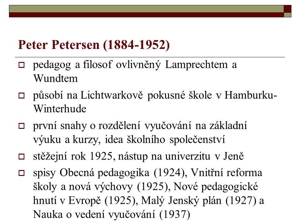 Peter Petersen (1884-1952) pedagog a filosof ovlivněný Lamprechtem a Wundtem. působí na Lichtwarkově pokusné škole v Hamburku-Winterhude.