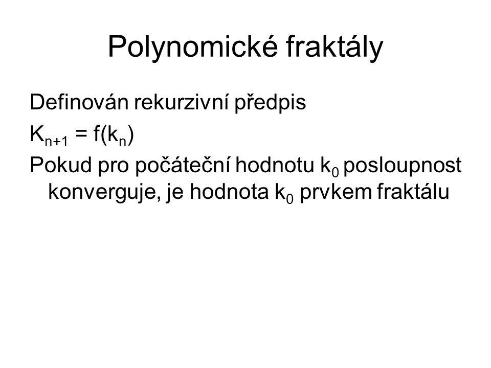 Polynomické fraktály Definován rekurzivní předpis Kn+1 = f(kn)
