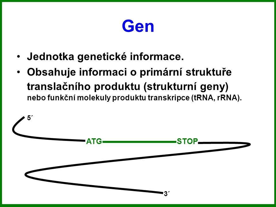 Gen Jednotka genetické informace.