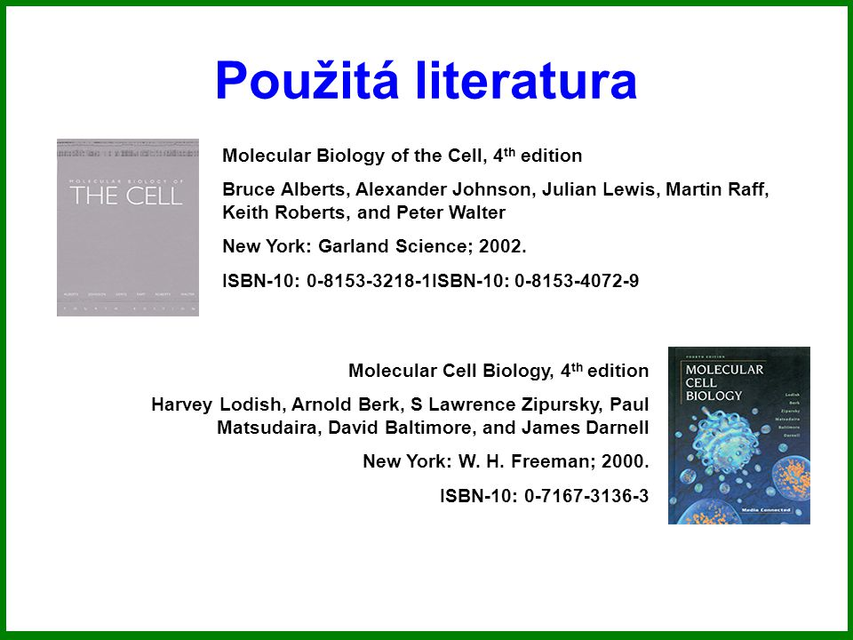 Použitá literatura Molecular Biology of the Cell, 4th edition