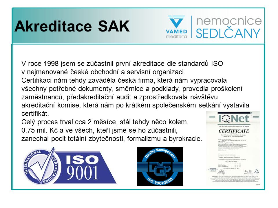 Akreditace SAK V roce 1998 jsem se zúčastnil první akreditace dle standardů ISO. v nejmenované české obchodní a servisní organizaci.