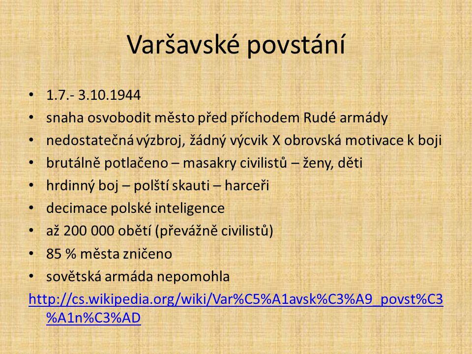 Varšavské povstání 1.7.- 3.10.1944. snaha osvobodit město před příchodem Rudé armády. nedostatečná výzbroj, žádný výcvik X obrovská motivace k boji.