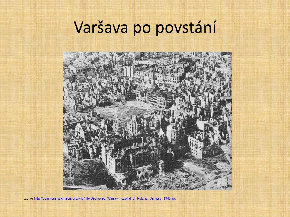 Varšava po povstání Zdroj: http://commons.wikimedia.org/wiki/File:Destroyed_Warsaw,_capital_of_Poland,_January_1945.jpg.