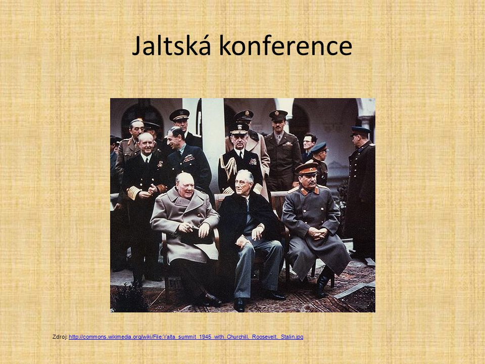 Jaltská konference Zdroj: http://commons.wikimedia.org/wiki/File:Yalta_summit_1945_with_Churchill,_Roosevelt,_Stalin.jpg.