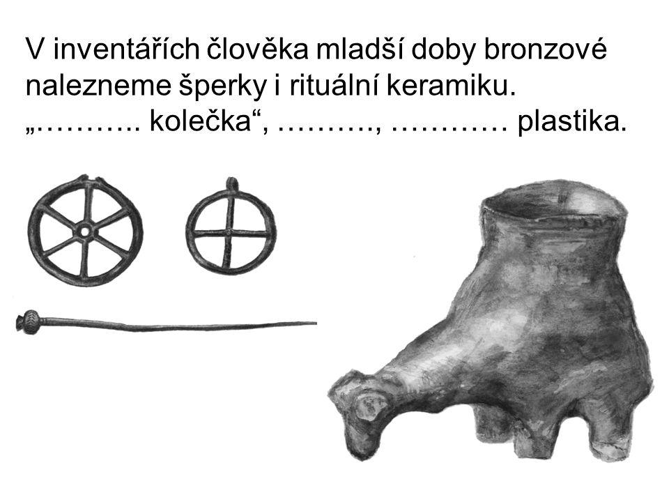 V inventářích člověka mladší doby bronzové nalezneme šperky i rituální keramiku.