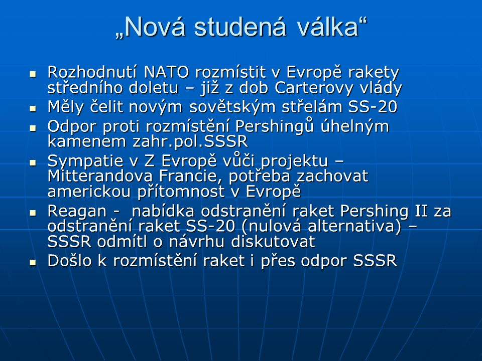 """""""Nová studená válka Rozhodnutí NATO rozmístit v Evropě rakety středního doletu – již z dob Carterovy vlády."""