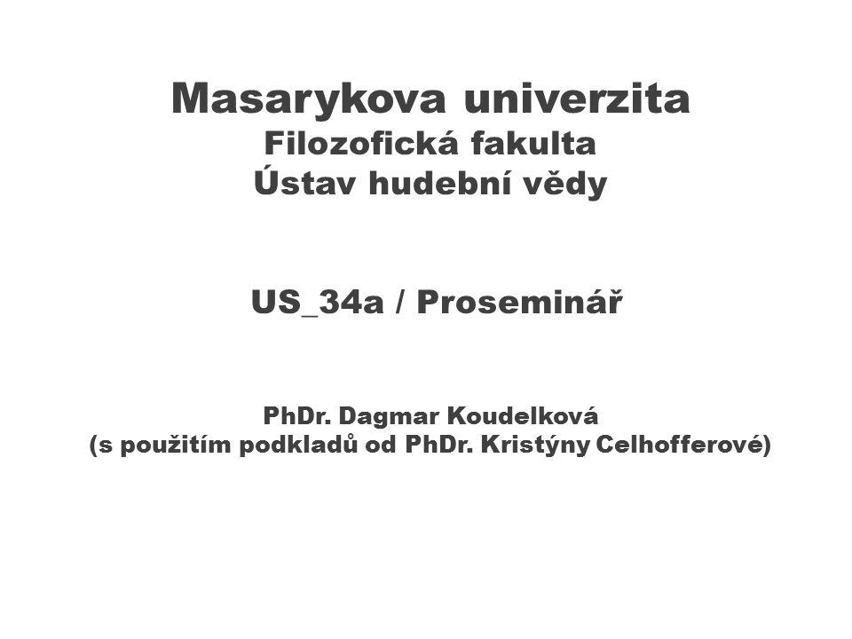 Masarykova univerzita Filozofická fakulta Ústav hudební vědy US_34a / Proseminář PhDr.