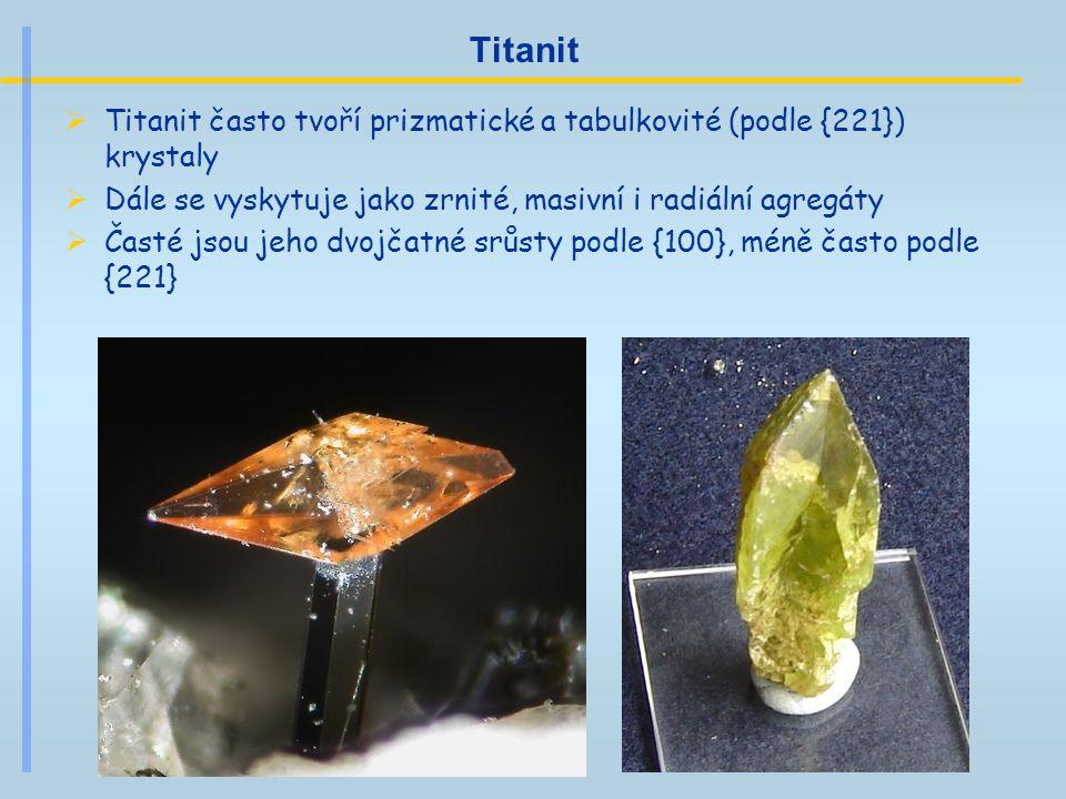 Titanit Titanit často tvoří prizmatické a tabulkovité (podle {221}) krystaly. Dále se vyskytuje jako zrnité, masivní i radiální agregáty.