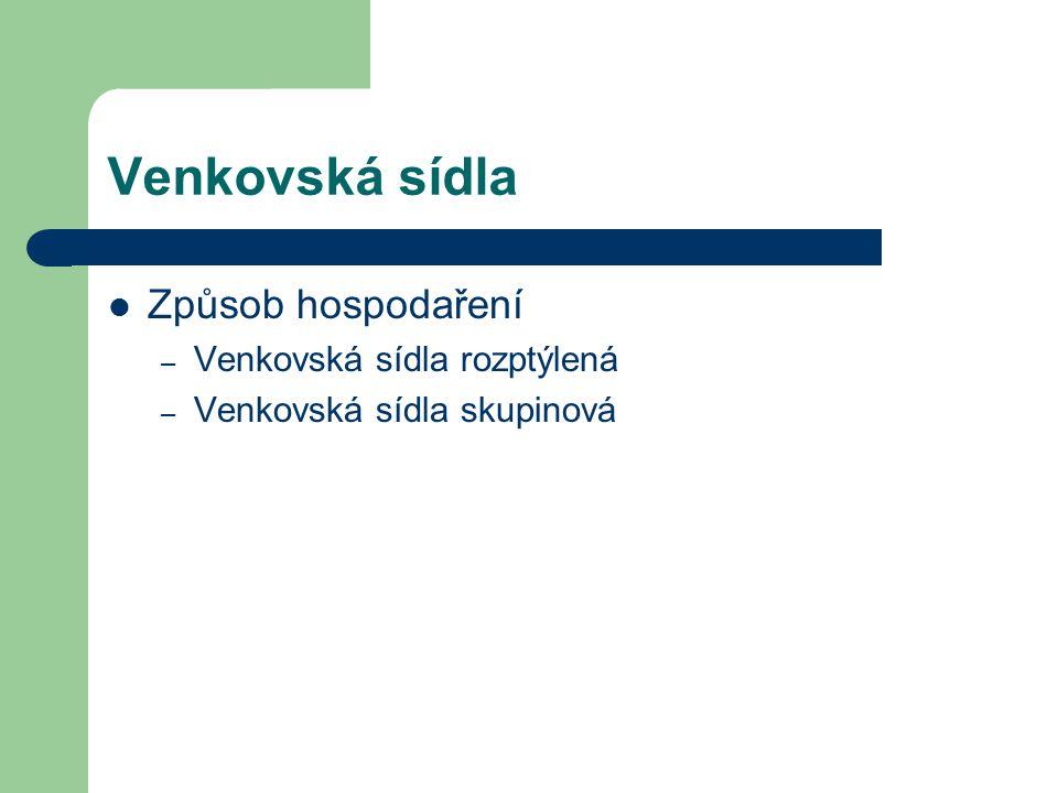 Venkovská sídla Způsob hospodaření Venkovská sídla rozptýlená