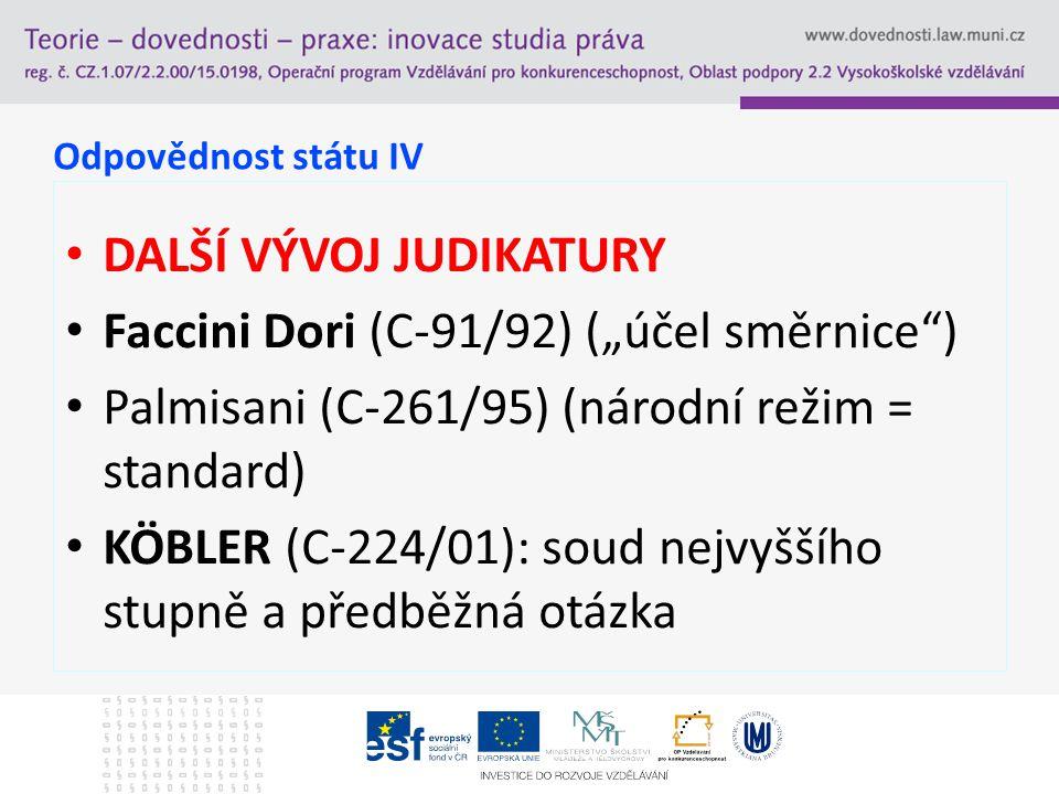 """DALŠÍ VÝVOJ JUDIKATURY Faccini Dori (C-91/92) (""""účel směrnice )"""