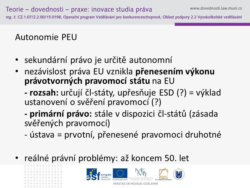 Autonomie PEU sekundární právo je určitě autonomní. nezávislost práva EU vznikla přenesením výkonu právotvorných pravomocí státu na EU.