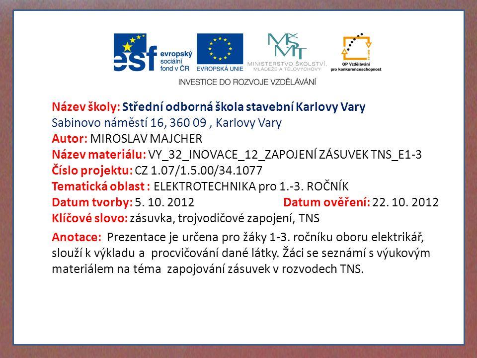 Název školy: Střední odborná škola stavební Karlovy Vary Sabinovo náměstí 16, 360 09 , Karlovy Vary
