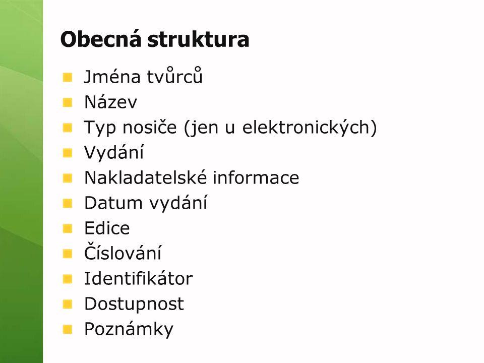 Obecná struktura Jména tvůrců Název Typ nosiče (jen u elektronických)