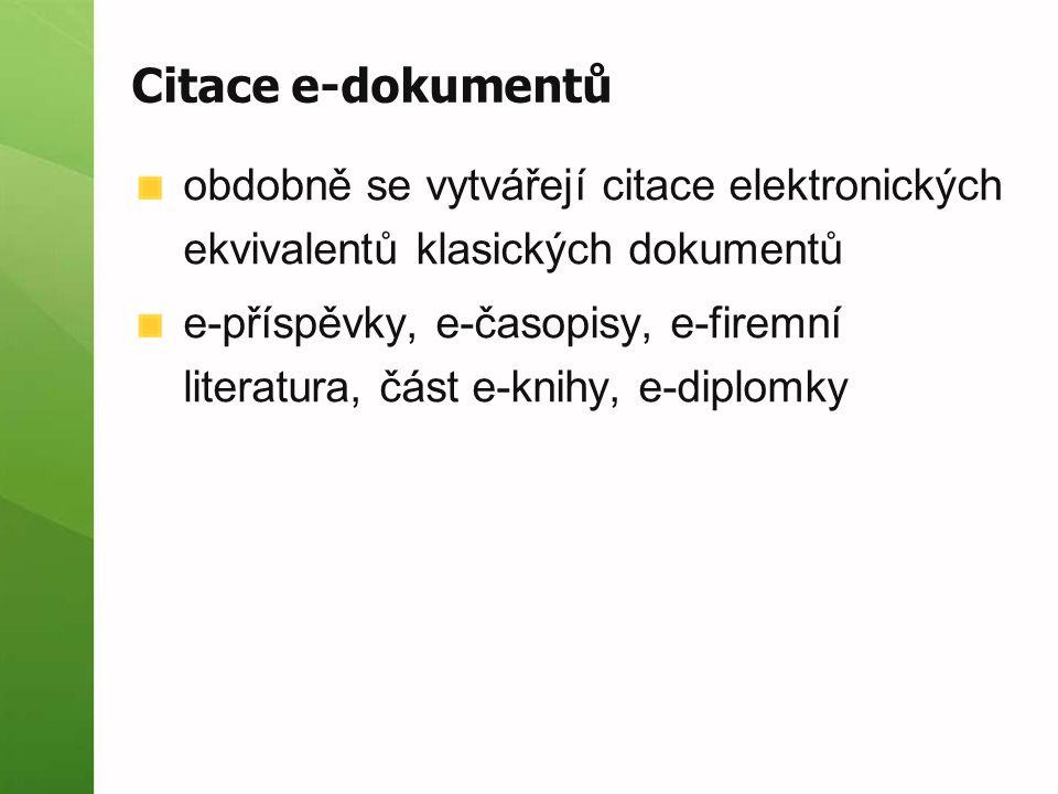 Citace e-dokumentů obdobně se vytvářejí citace elektronických ekvivalentů klasických dokumentů.