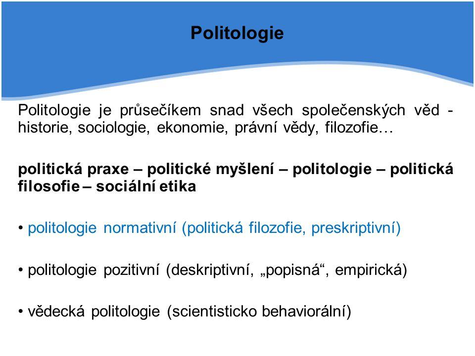 Politologie Politologie je průsečíkem snad všech společenských věd - historie, sociologie, ekonomie, právní vědy, filozofie…