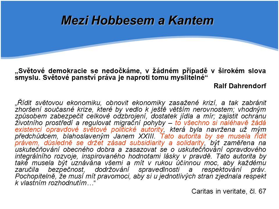 """Mezi Hobbesem a Kantem """"Světové demokracie se nedočkáme, v žádném případě v širokém slova smyslu. Světové panství práva je naproti tomu myslitelné"""